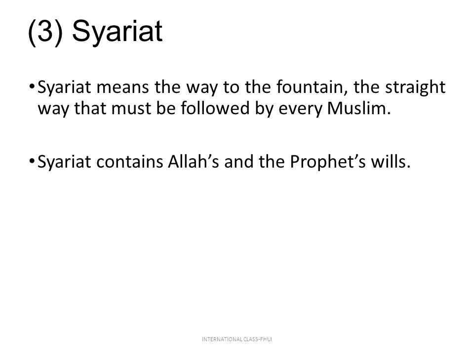 (3) Syariat Syariat means the way to the fountain, the straight way that must be followed by every Muslim. Syariat contains Allah's and the Prophet's
