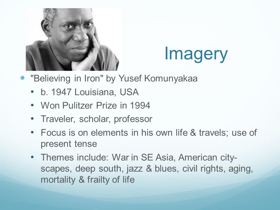 Imagery Believing in Iron by Yusef Komunyakaa b.