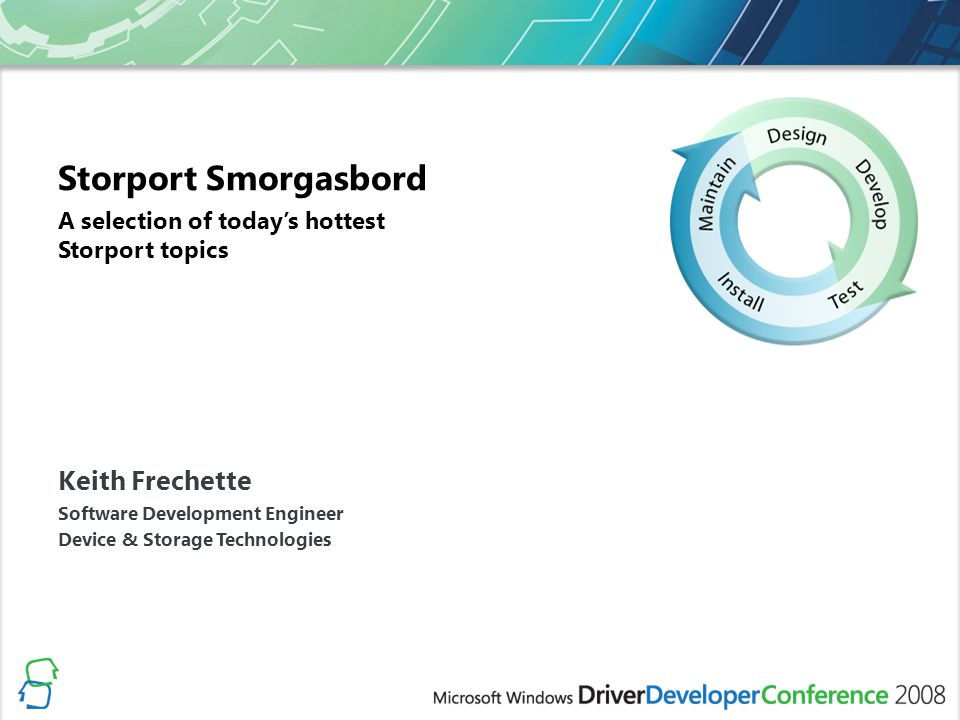 Storport Smorgasbord A selection of today's hottest Storport topics Keith Frechette Software Development Engineer Device & Storage Technologies