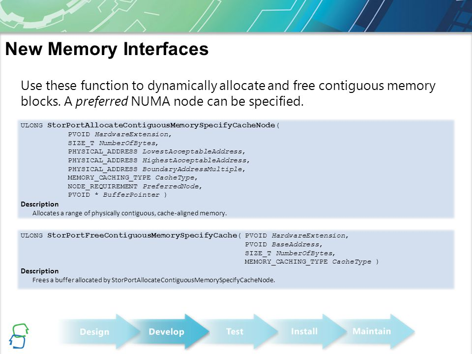 Use these function to dynamically allocate and free contiguous memory blocks. A preferred NUMA node can be specified. New Memory Interfaces ULONG Stor