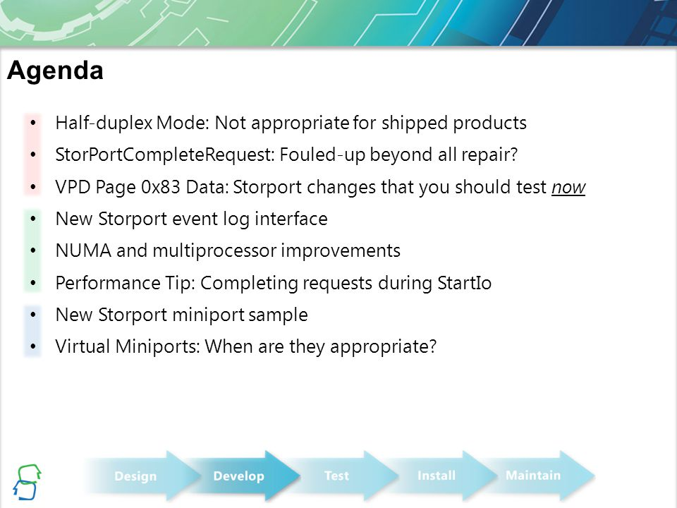 Half-duplex Mode: Not appropriate for shipped products StorPortCompleteRequest: Fouled-up beyond all repair? VPD Page 0x83 Data: Storport changes that