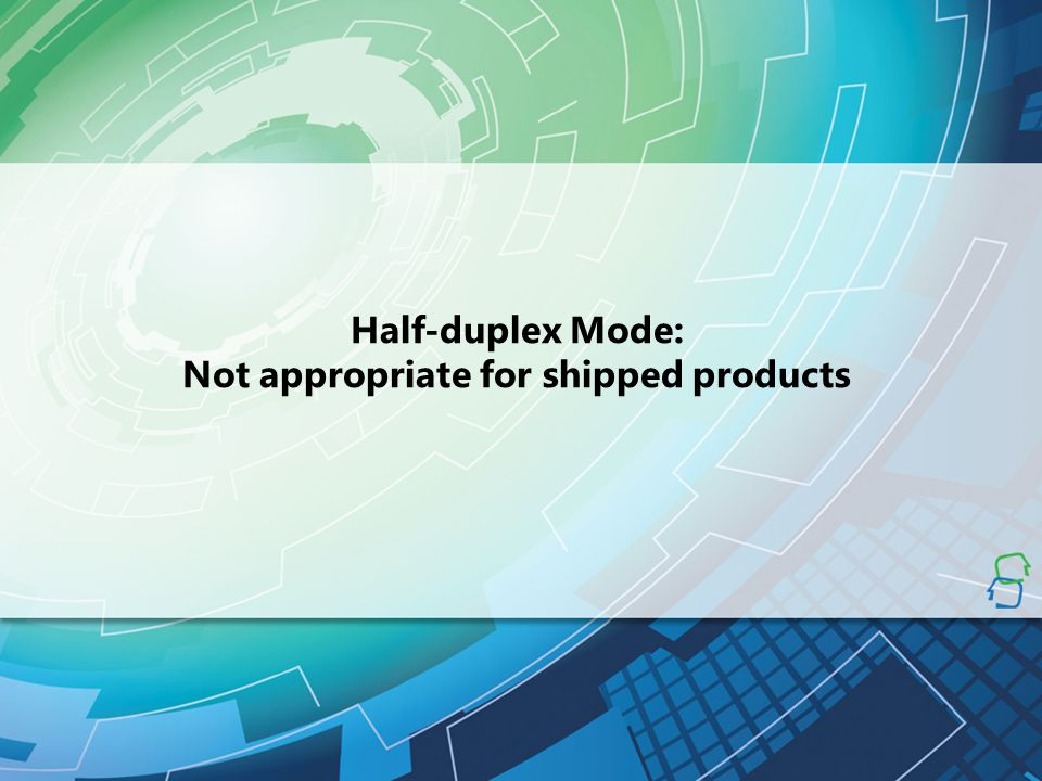 Half-duplex Mode: Not appropriate for shipped products