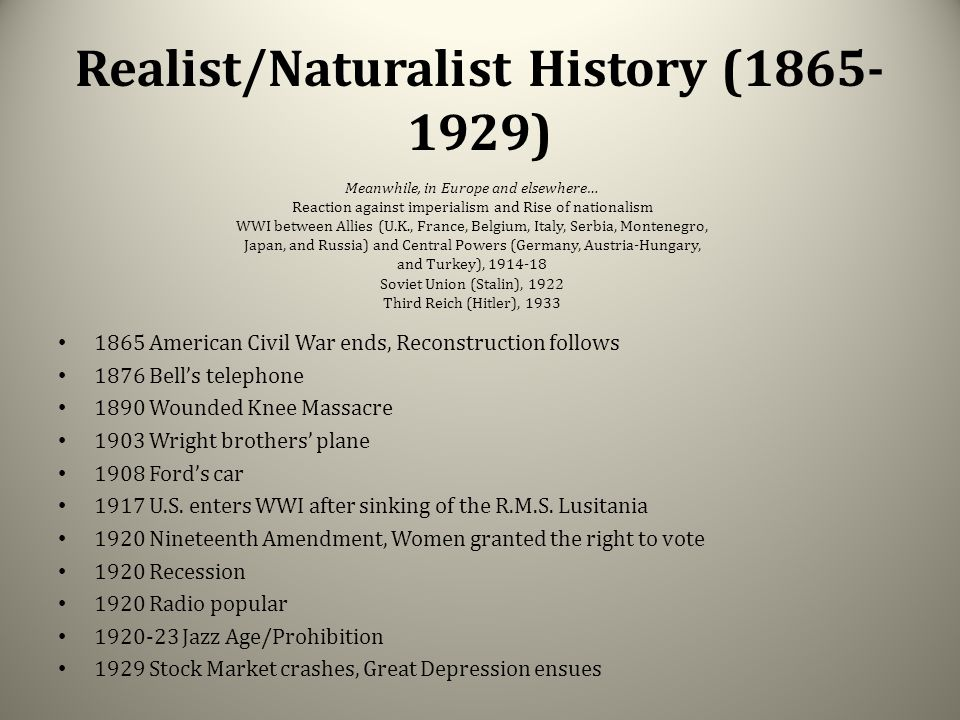 Realist/Naturalist History (1865- 1929) 1865 American Civil War ends, Reconstruction follows 1876 Bell's telephone 1890 Wounded Knee Massacre 1903 Wri