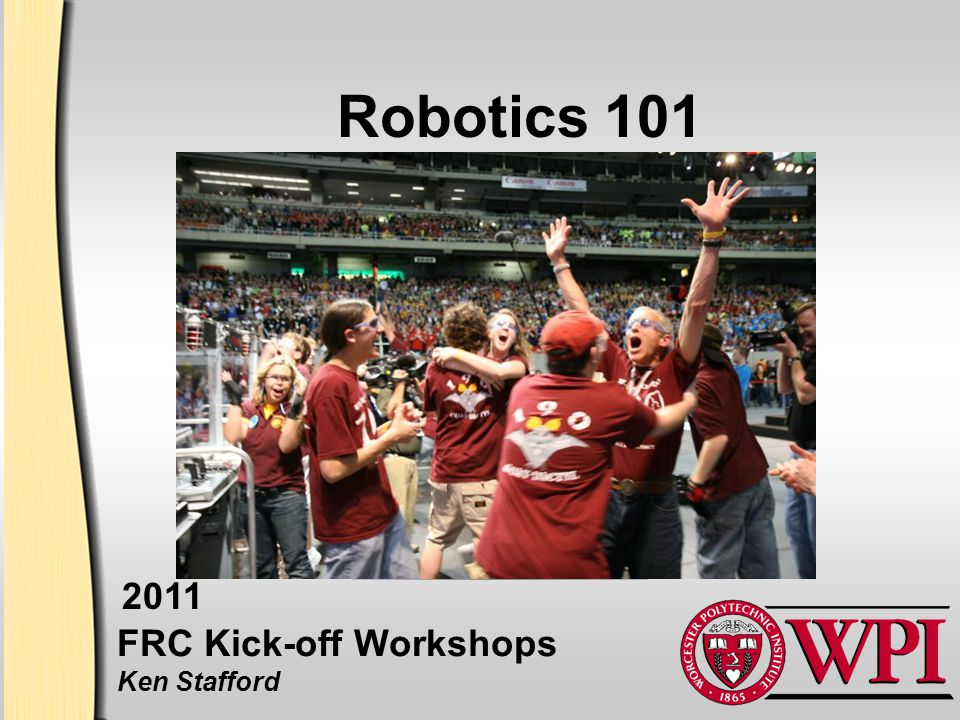 Robotics 101 FRC Kick-off Workshops Ken Stafford 2011