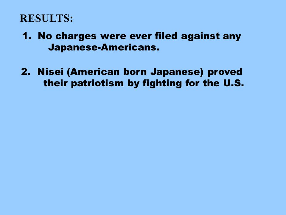 RESULTS: 1. No charges were ever filed against any Japanese-Americans.