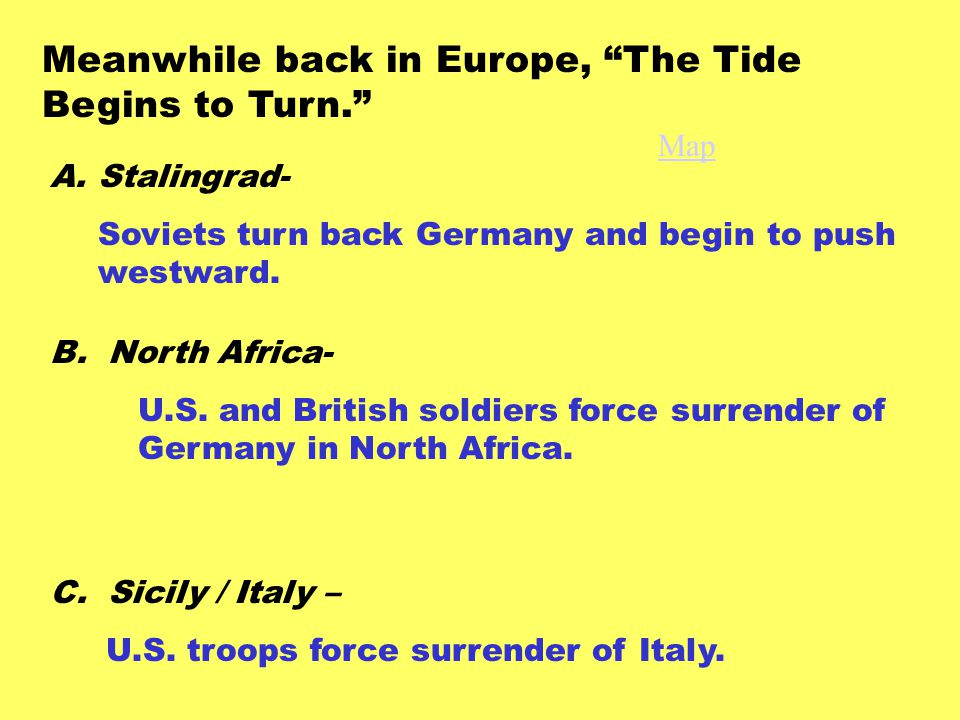 Meanwhile back in Europe, The Tide Begins to Turn. A.Stalingrad- Soviets turn back Germany and begin to push westward.