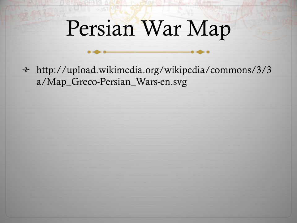Persian War Map  http://upload.wikimedia.org/wikipedia/commons/3/3 a/Map_Greco-Persian_Wars-en.svg