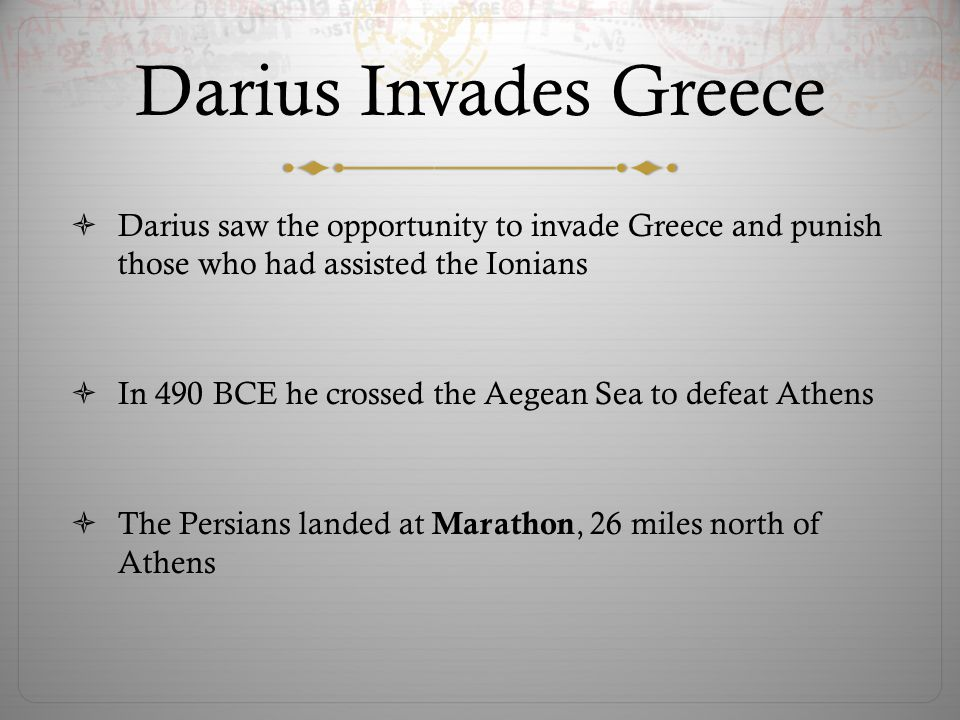 Darius Invades Greece  Darius saw the opportunity to invade Greece and punish those who had assisted the Ionians  In 490 BCE he crossed the Aegean S