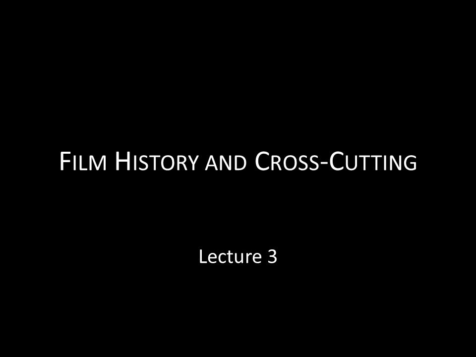 Reassessing film history Reassessing the place of Georges Méliès Pinpointing the shift from a cinema of attractions to a narrative cinema and the role of cross-cutting in that shift