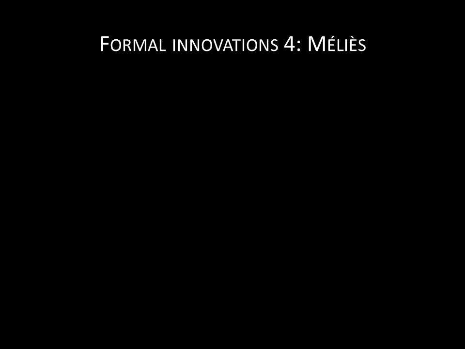 F ORMAL INNOVATIONS 4: M ÉLIÈS