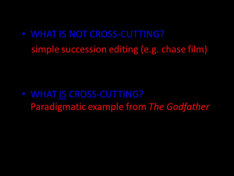 WHAT IS NOT CROSS-CUTTING. simple succession editing (e.g.