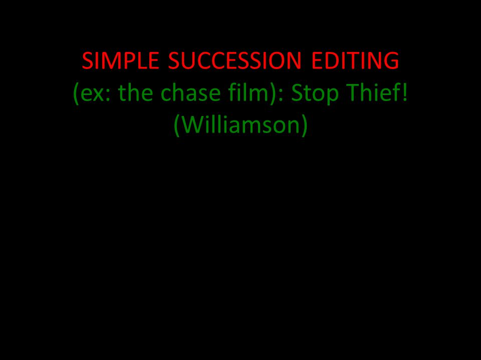 SIMPLE SUCCESSION EDITING (ex: the chase film): Stop Thief! (Williamson)