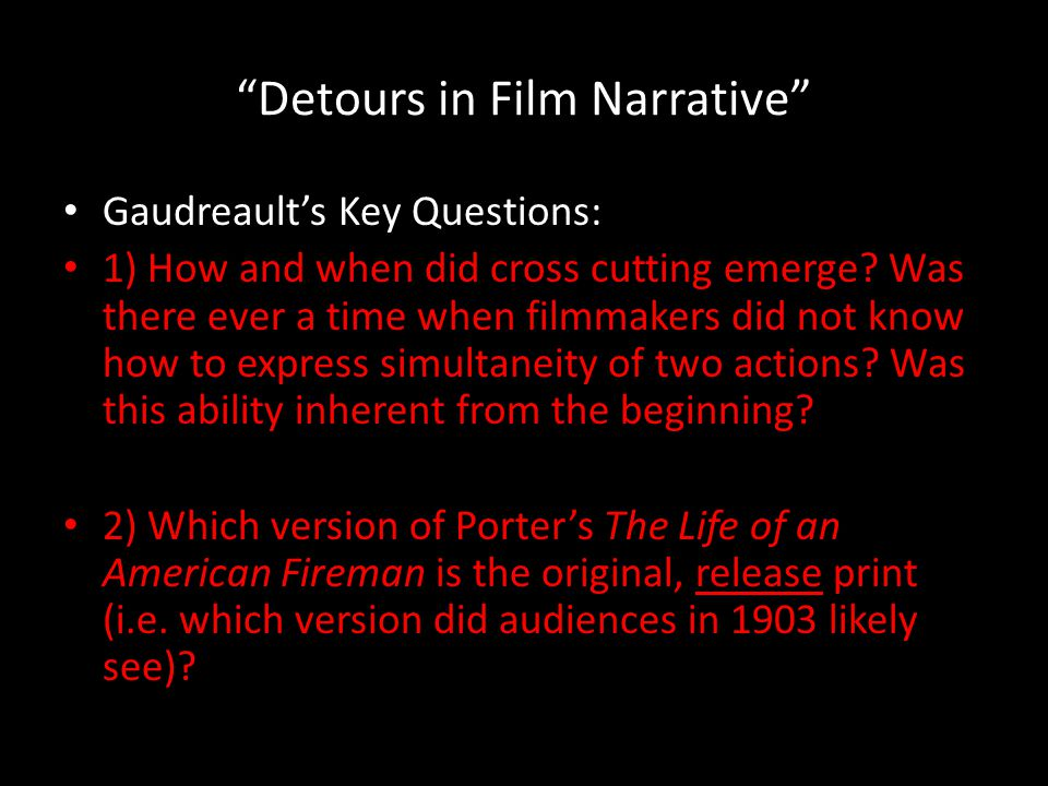 Detours in Film Narrative Gaudreault's Key Questions: 1) How and when did cross cutting emerge.