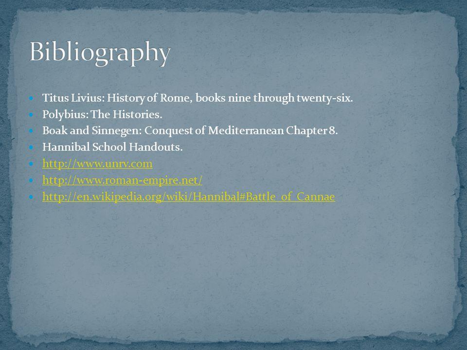 Titus Livius: History of Rome, books nine through twenty-six. Polybius: The Histories. Boak and Sinnegen: Conquest of Mediterranean Chapter 8. Hanniba
