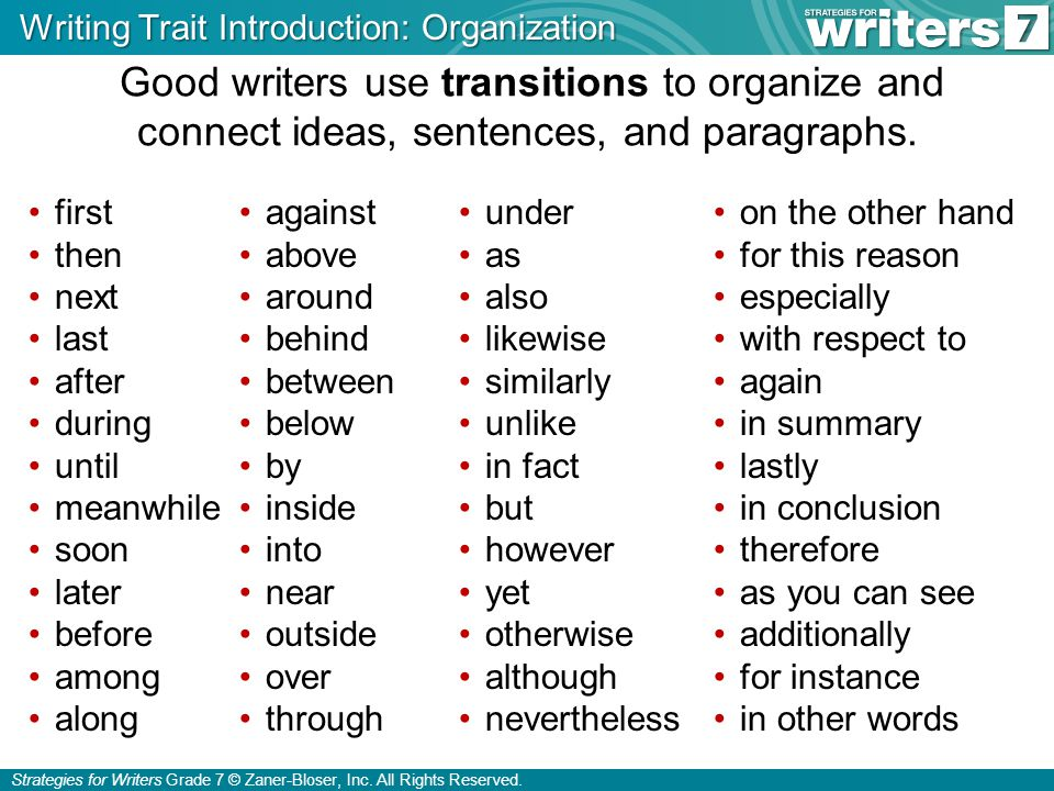 Strategies for Writers Grade 7 © Zaner-Bloser, Inc. All Rights Reserved. first then next last after during until meanwhile soon later before among alo