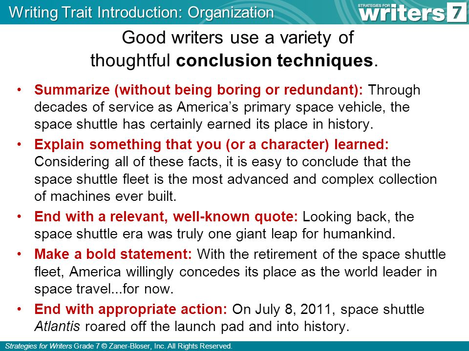 Strategies for Writers Grade 7 © Zaner-Bloser, Inc. All Rights Reserved. Good writers use a variety of thoughtful conclusion techniques. Summarize (wi