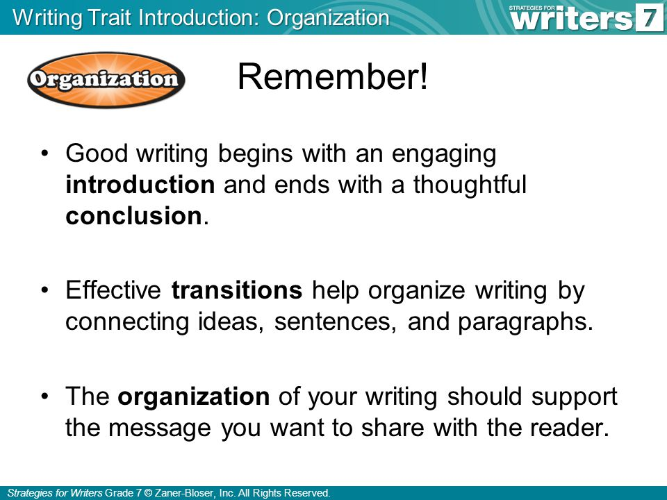 Strategies for Writers Grade 7 © Zaner-Bloser, Inc. All Rights Reserved. Good writing begins with an engaging introduction and ends with a thoughtful