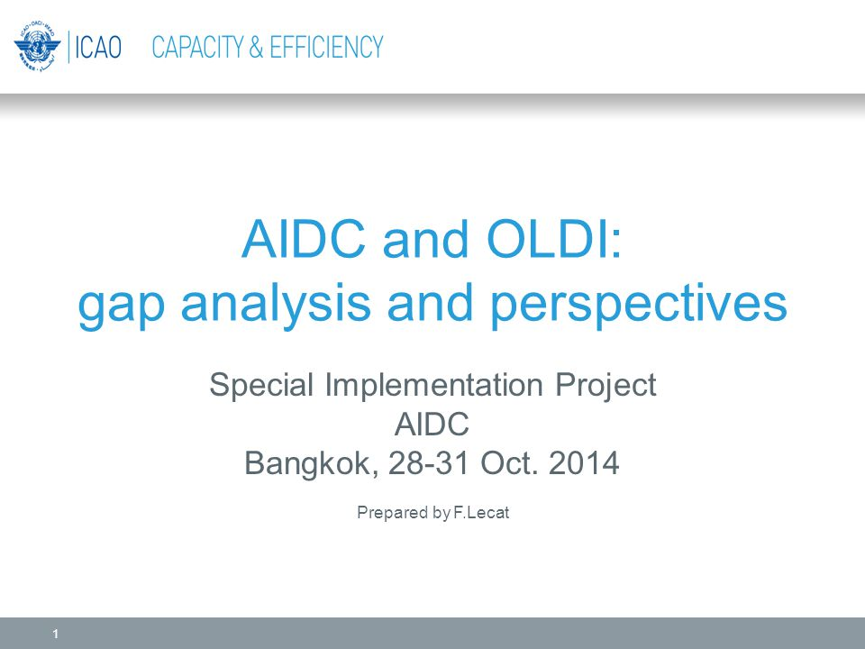 AIDC and OLDI: gap analysis and perspectives Special Implementation Project AIDC Bangkok, 28-31 Oct. 2014 Prepared by F.Lecat 1