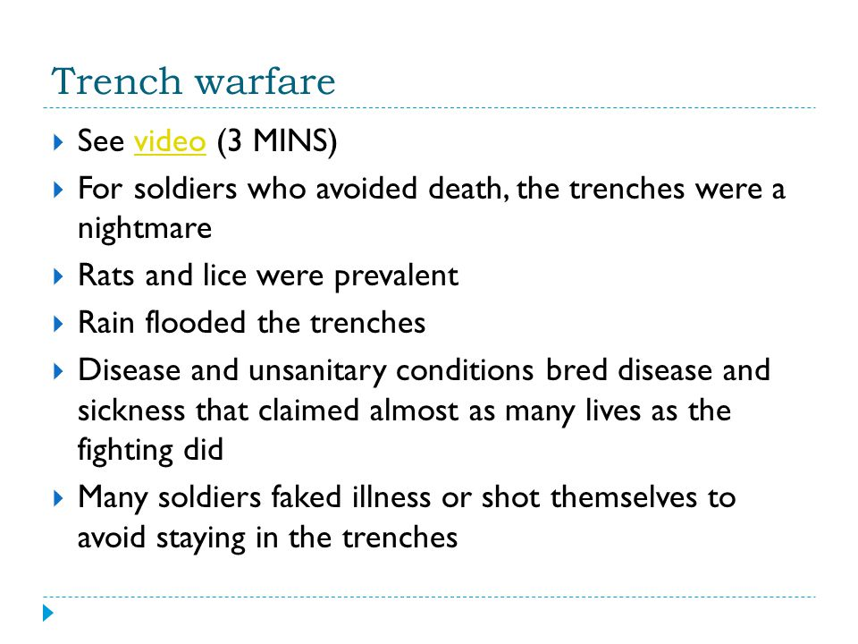 Trench warfare  See video (3 MINS)video  For soldiers who avoided death, the trenches were a nightmare  Rats and lice were prevalent  Rain flooded
