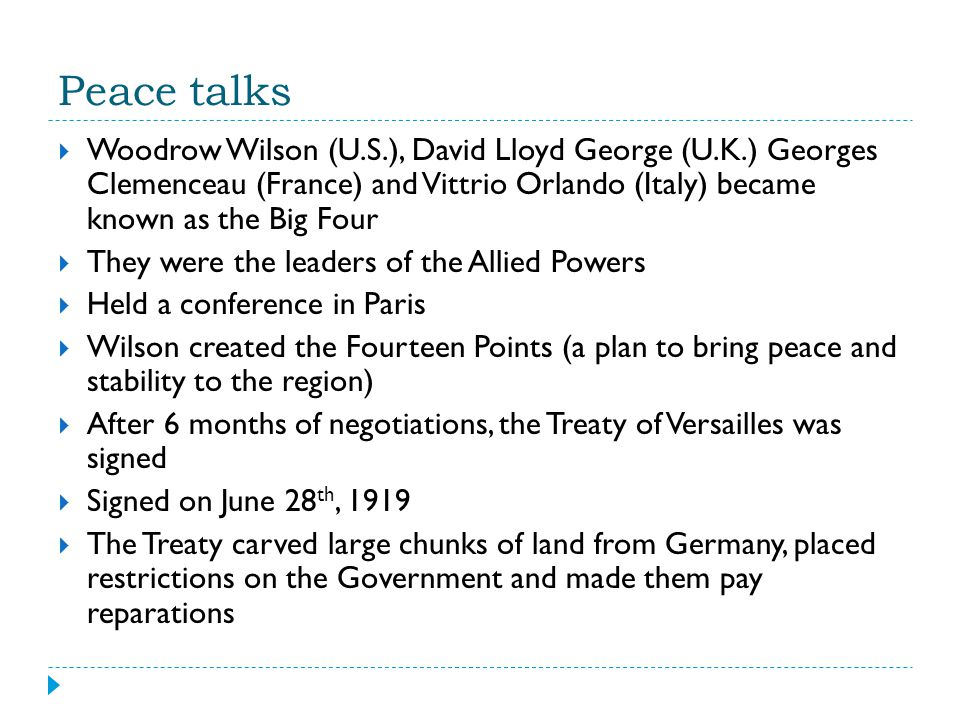 Peace talks  Woodrow Wilson (U.S.), David Lloyd George (U.K.) Georges Clemenceau (France) and Vittrio Orlando (Italy) became known as the Big Four 