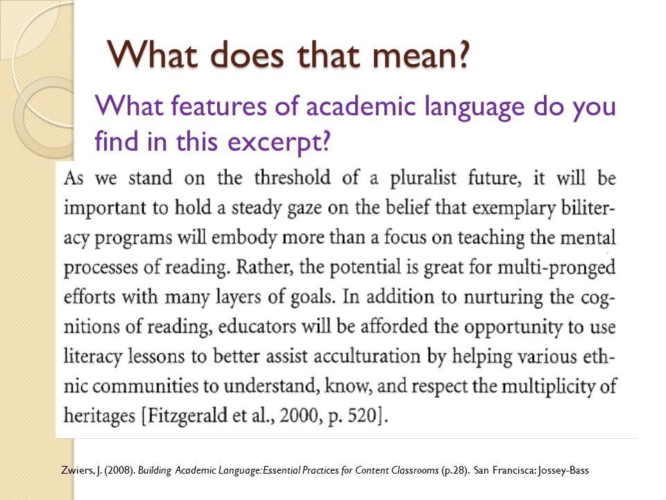 Aspects of academic language Figurative language to express abstractions Long sentences Transitions/connectives ◦ Rather, In addition Passive voice Nominalization ◦ we hold the belief that Condensed complex messages ◦ Pluralist future 7