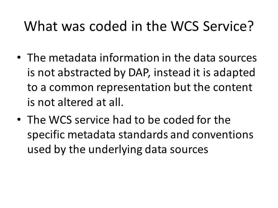 WCS 1.x  2.0 Substantially different XML meant that we had to rework the software that (automatically) builds WCS XML The WCS 2.0 XML schema set is much easier to use than the 1.x XML; it validates and is better organized Heavy reliance on GML does not reduce the number of distinct specifications that must be read, however!