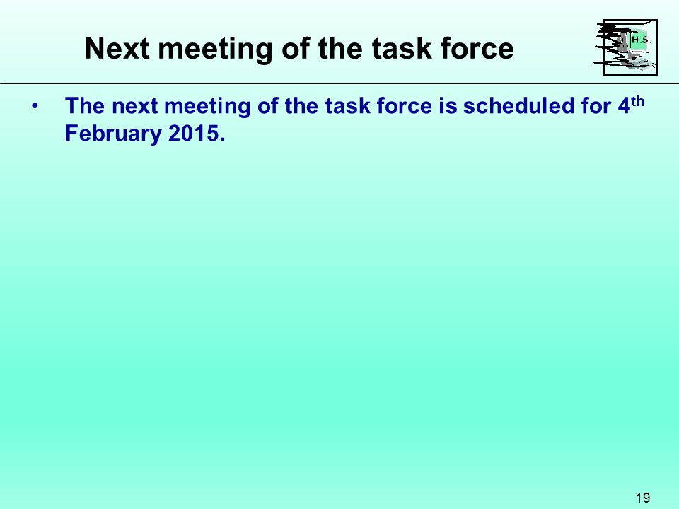 Next meeting of the task force 19 The next meeting of the task force is scheduled for 4 th February 2015.