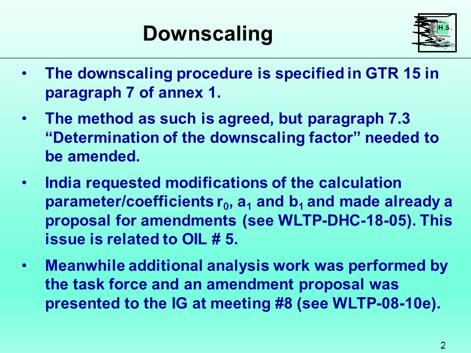 Downscaling 2 The downscaling procedure is specified in GTR 15 in paragraph 7 of annex 1.