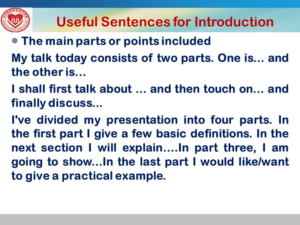 Useful Sentences for Introduction ◎ The main parts or points included My talk today consists of two parts.