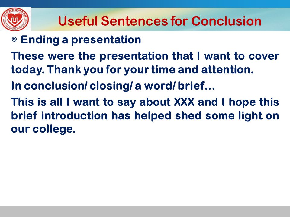 Useful Sentences for Conclusion ◎ Ending a presentation These were the presentation that I want to cover today.
