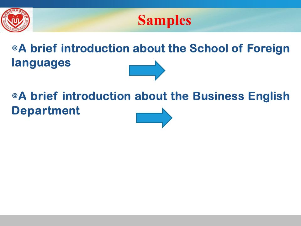 Samples ◎ A brief introduction about the School of Foreign languages ◎ A brief introduction about the Business English Department