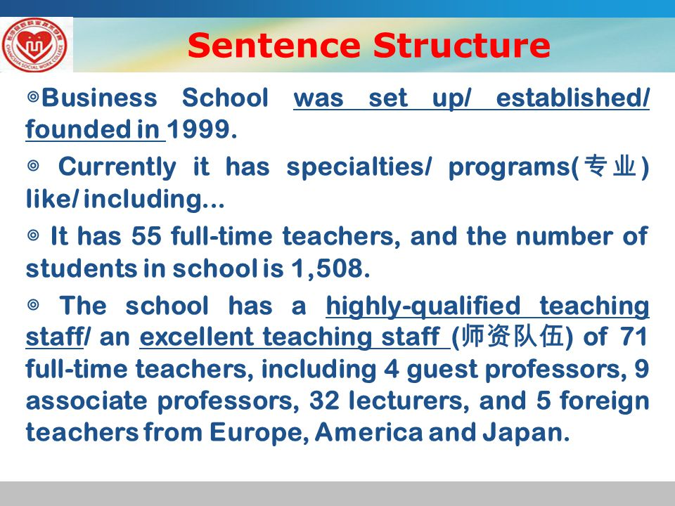◎ Business School was set up/ established/ founded in 1999.