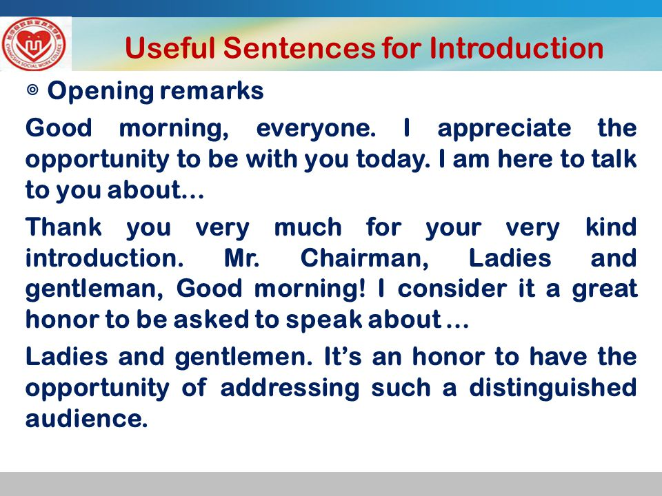 Useful Sentences for Introduction ◎ Self-introduction----name and position My name is XXX Tang, and I am the teacher from School of Foreign Languages.