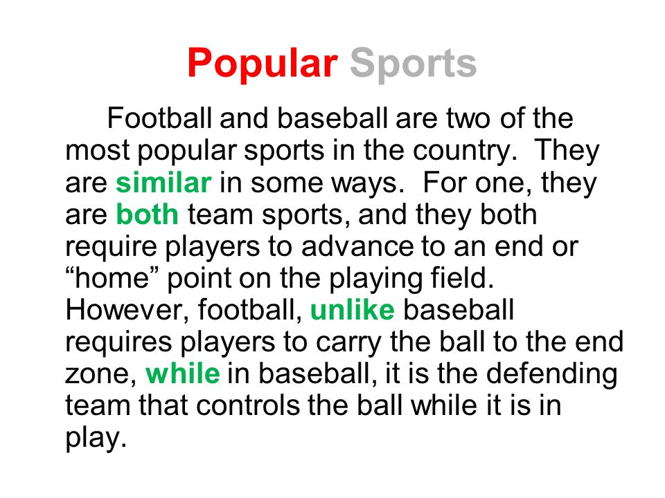 Popular Sports Football and baseball are two of the most popular sports in the country.