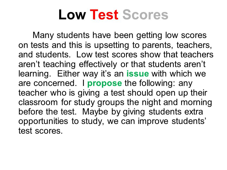 Low Test Scores Many students have been getting low scores on tests and this is upsetting to parents, teachers, and students.