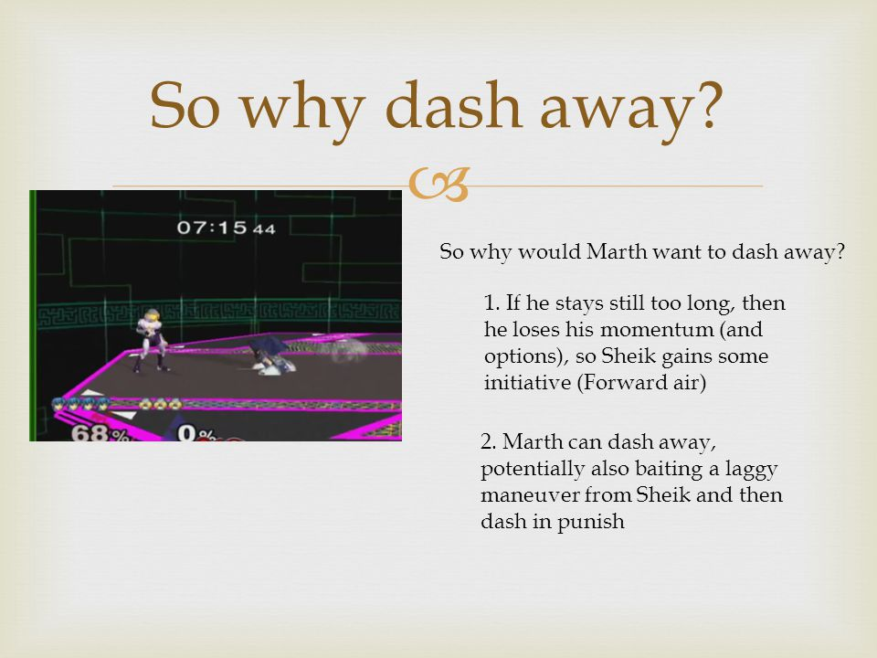  So why dash away. So why would Marth want to dash away.