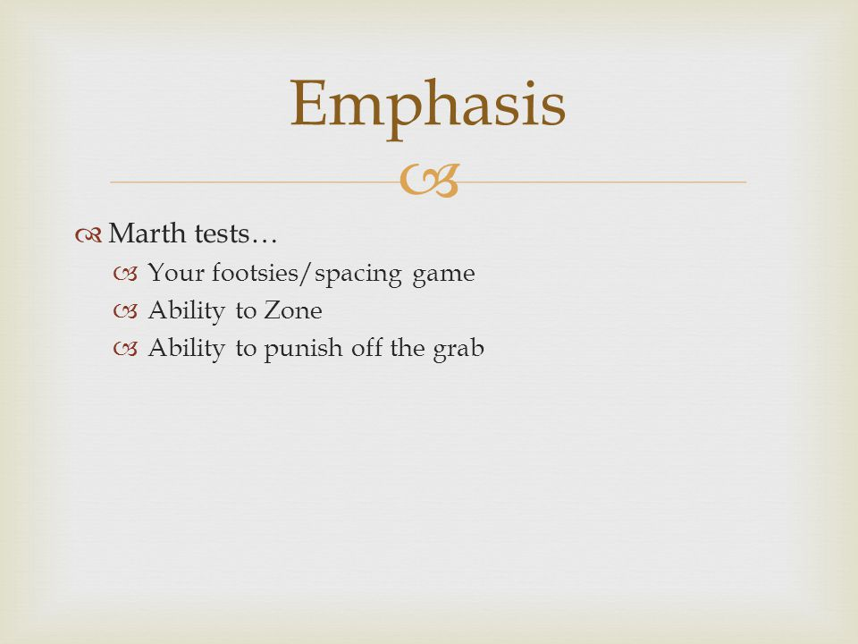   Marth tests…  Your footsies/spacing game  Ability to Zone  Ability to punish off the grab Emphasis