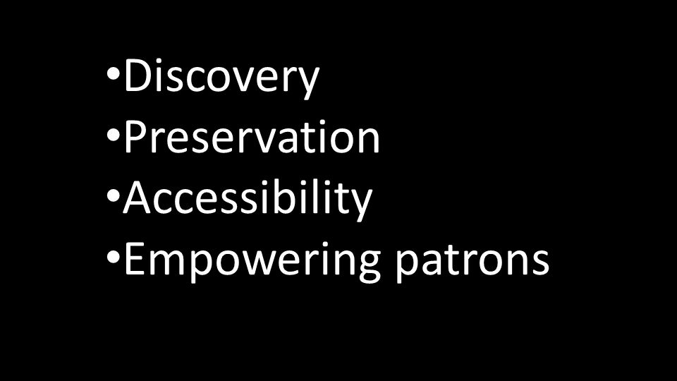 Discovery Preservation Accessibility Empowering patrons