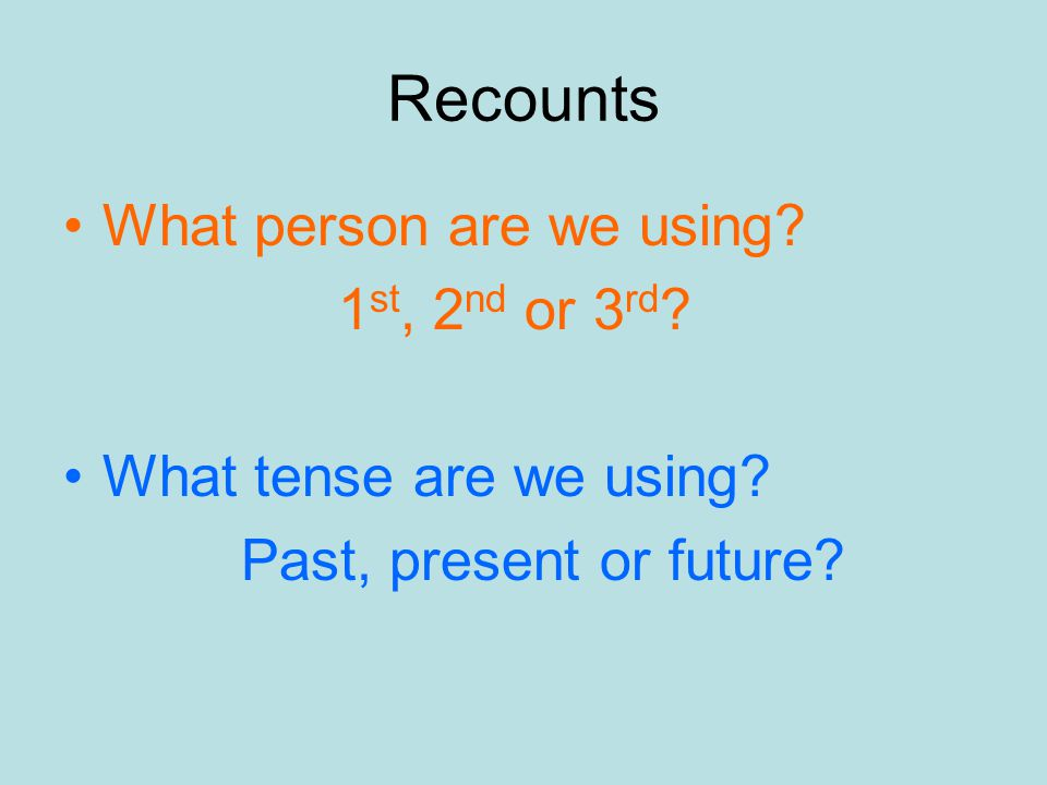 Recounts What person are we using. 1 st, 2 nd or 3 rd .