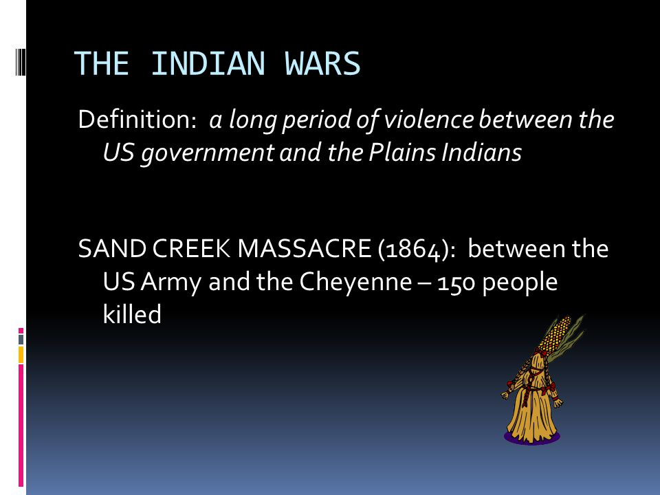GOVERNMENT POLICY In the mid-1800's, US government policy underwent a major change: instead of pushing the Indians further West, the government began seizing the land, and relocating Indians to reservations The aim: to break the power of the Plains Indians