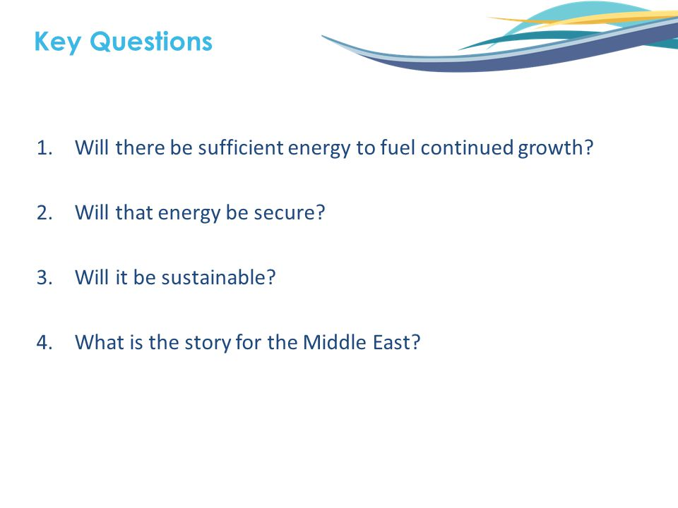 1.Will there be sufficient energy to fuel continued growth.