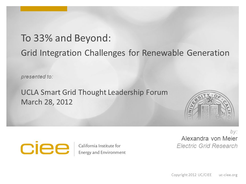 Copyright 2012 UC/CIEE uc-ciee.org by: Alexandra von Meier Electric Grid Research