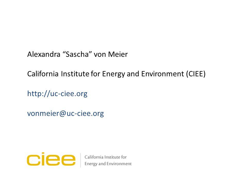 Alexandra Sascha von Meier California Institute for Energy and Environment (CIEE) http://uc-ciee.org vonmeier@uc-ciee.org