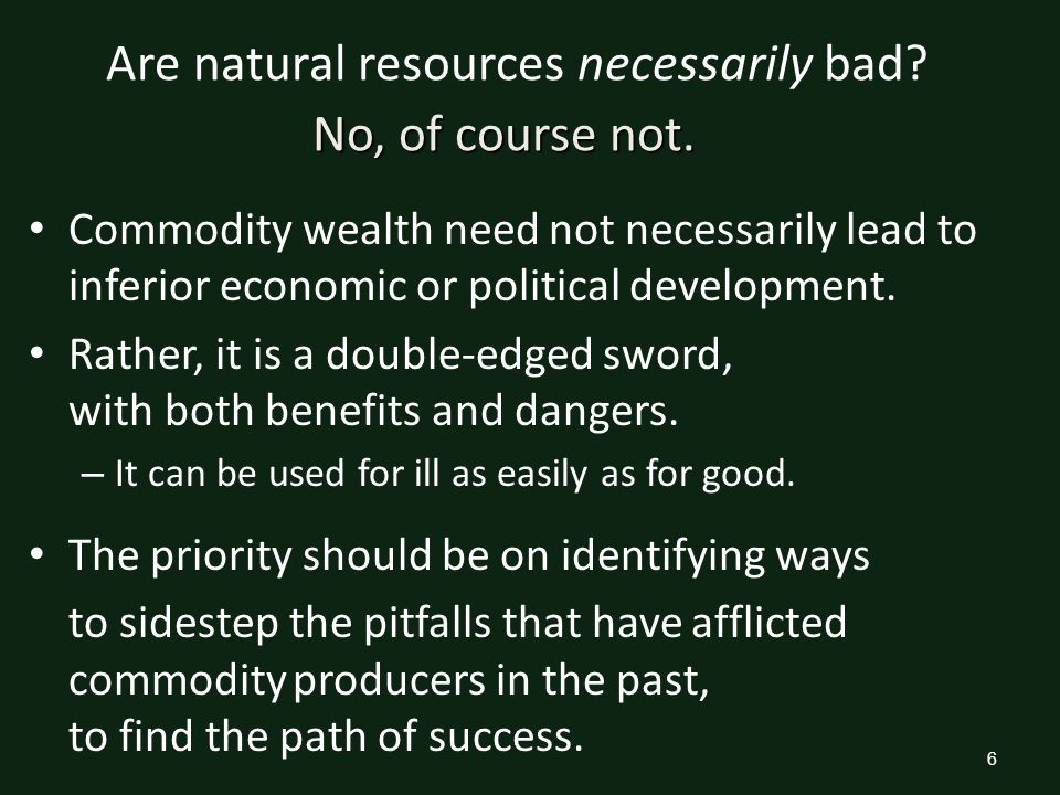 6 Are natural resources necessarily bad.