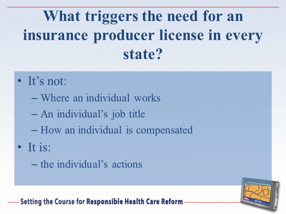 What triggers the need for an insurance producer license in every state.