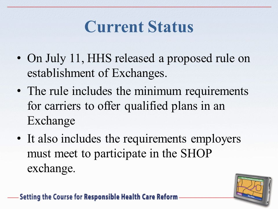 Current Status On July 11, HHS released a proposed rule on establishment of Exchanges. The rule includes the minimum requirements for carriers to offe