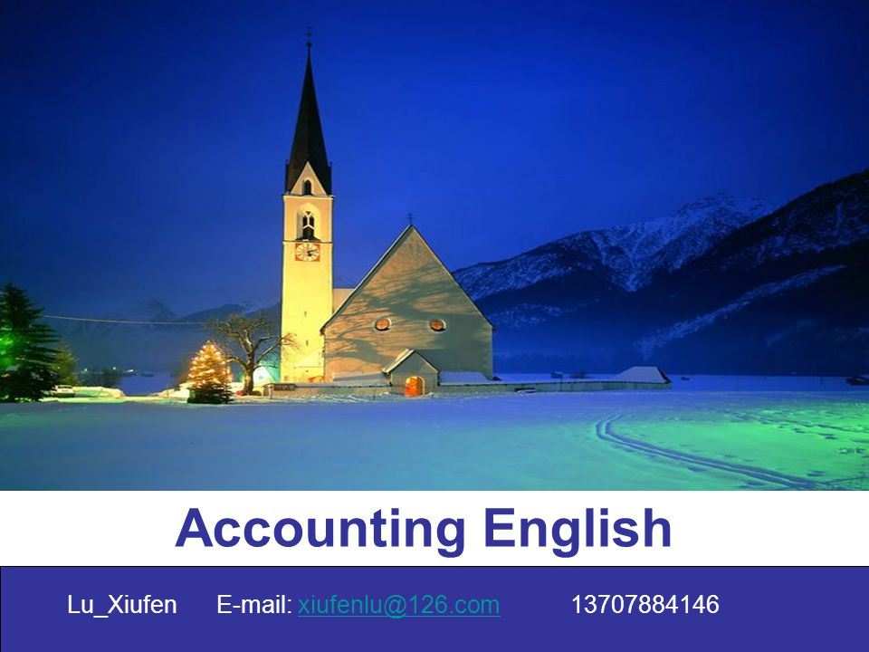 Accounting English Lu_Xiufen E-mail: xiufenlu@126.com 13707884146xiufenlu@126.com