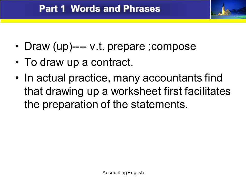 Accounting English Part 1 Words and Phrases Draw (up)---- v.t.