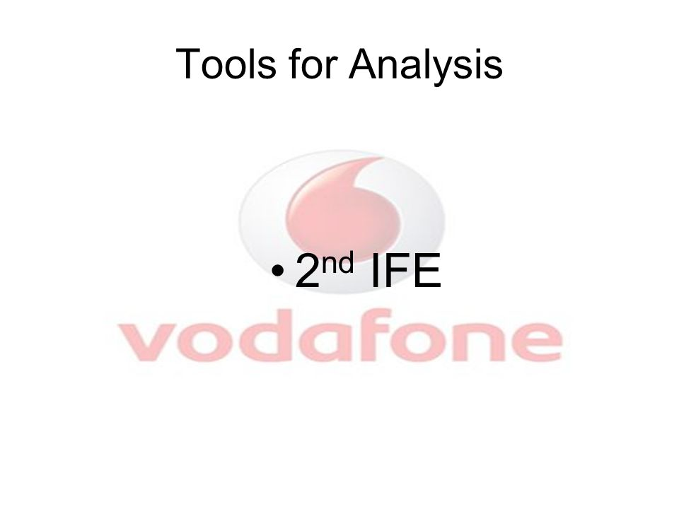 Tools for Analysis 2 nd IFE