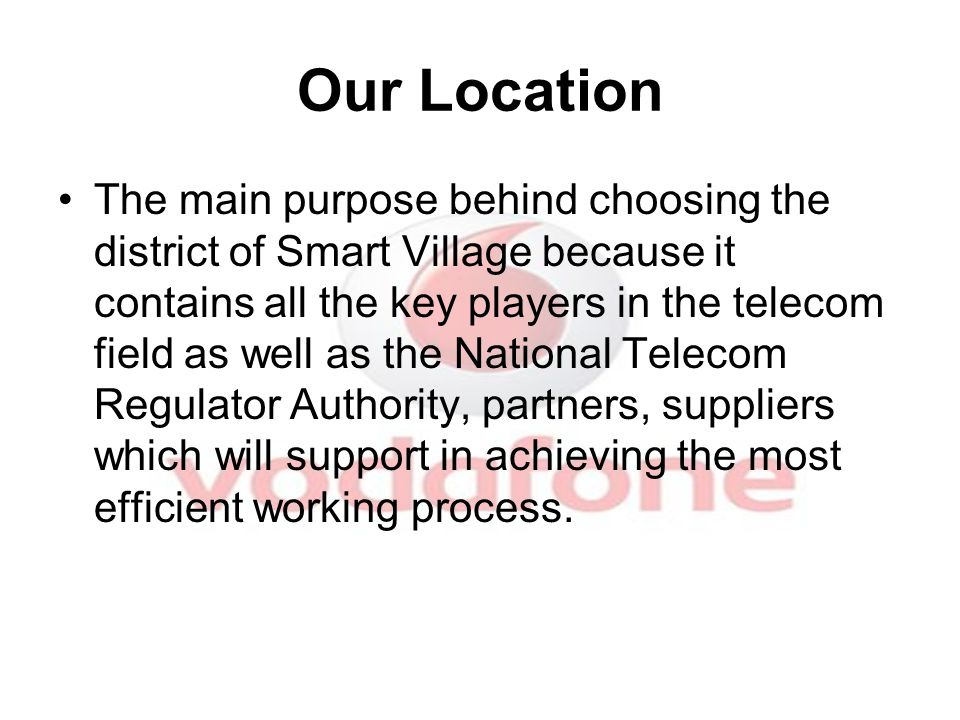 Our Location The main purpose behind choosing the district of Smart Village because it contains all the key players in the telecom field as well as th